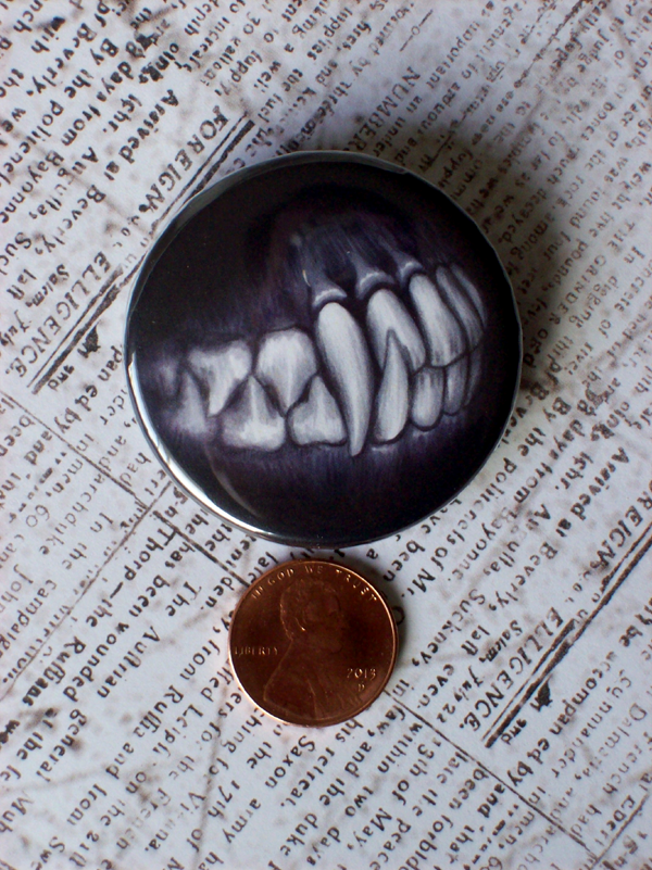 Less-cute buttons! More typography! All featuring art by me or photos of eyeballs by me. It looks really hilarious if you have two of the eyeball buttons above one of the teeth buttons. I'm just...
