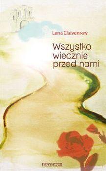 Wszystko Wiecznie Przed Nami Lena Claivenrow Recenzje Ksiazek Z Kazdej Polki Moznaprzeczytac Pl Movie Posters Movies Poster
