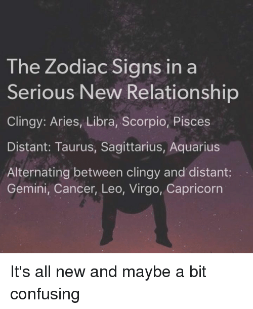 The Zodiac Signs in a Serious New Relationship Clingy: Aries, Libra