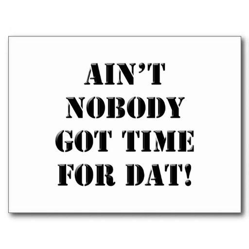 Ain T Nobody Got Time For Dat Postcard Zazzle Com Postcard