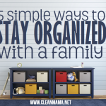 5 Simple Ways to Stay Organized with a Family Clean Mama on 30 Days