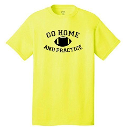 Go Home And Practice Football Neon T Shirt T Shirt Mens Tops Shirts