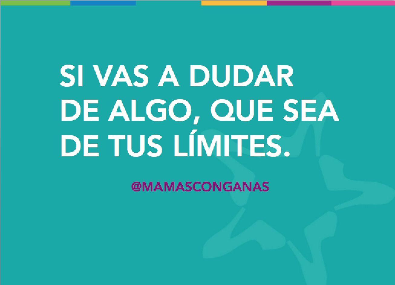 Si Vas A Dudar De Algo Que Sea De Tus Limites