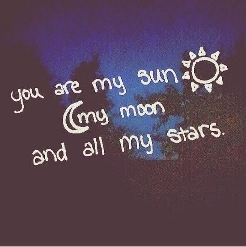 You Are My Sun My Moon And All My Stars Love Quotes Quotes Quote