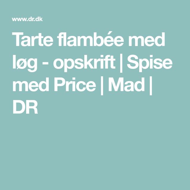 Tarte Flambée Med Løg Opskrift Spise Med Price Mad Dr Mad