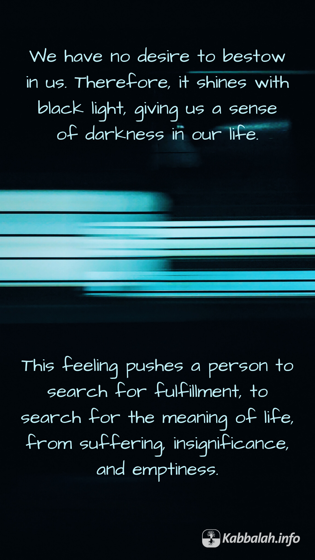 We Have No Desire To Bestow In Us Therefore It Shines With Black Light Giving Us A Sense Of Darkness In In 2020 Inspirational Quotes Kabbalah Quotes Meaning Of Life