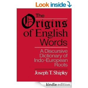 Amazon.com: The Origins of English Words: A Discursive Dictionary of Indo-European Roots eBook: Joseph Twadell Shipley: Kindle Store