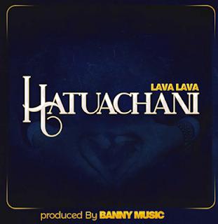 Download Audio: La… | Download Audio: Lava Lava - Hatuachani