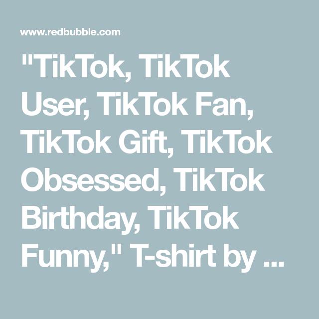 Tiktok Tiktok User Tiktok Fan Tiktok Gift Tiktok Obsessed Tiktok Birthday Tiktok Funny T Shirt By Braticevici Dad To Be Shirts Sarcasm Shirts King Tee