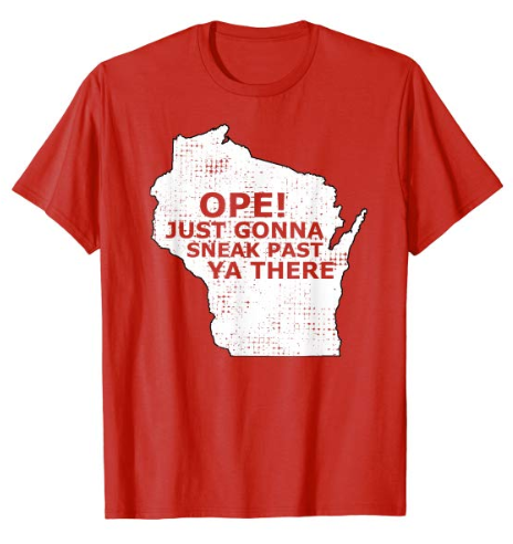 Ope Just Gonna Sneak Past Ya Wisconsin State Accent Slang Red T