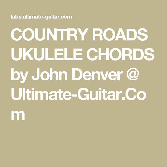 COUNTRY ROADS UKULELE CHORDS by John Denver @ Ultimate-Guitar.Com ...