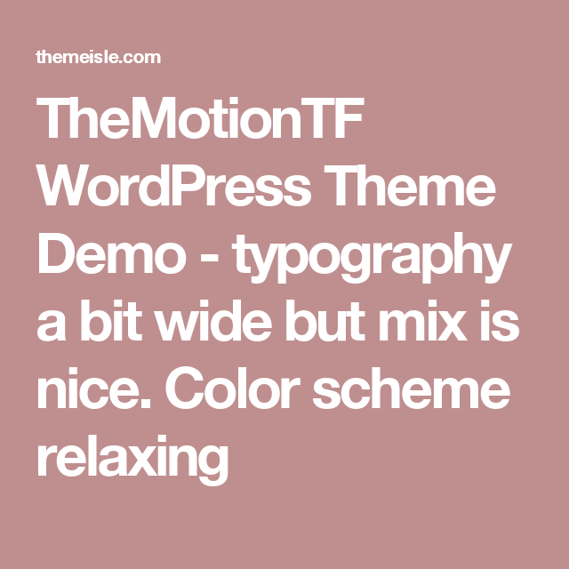 TheMotionTF WordPress Theme Demo - typography a bit wide but mix is nice. Color scheme relaxing