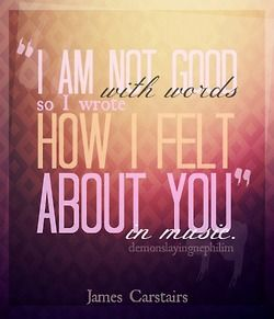 """The Infernal Devices quote """"I am not good with words so I wrote how I felt about you in music."""" ~ Jem Castairs"""