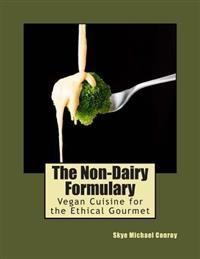 http://www.adlibris.com/fi/product.aspx?isbn=1484811224   Nimeke: The Non-Dairy Formulary: Vegan Cuisine for the Ethical Gourmet - Tekijä: Skye Michael Conroy - ISBN: 1484811224 - Hinta: 9,60 €