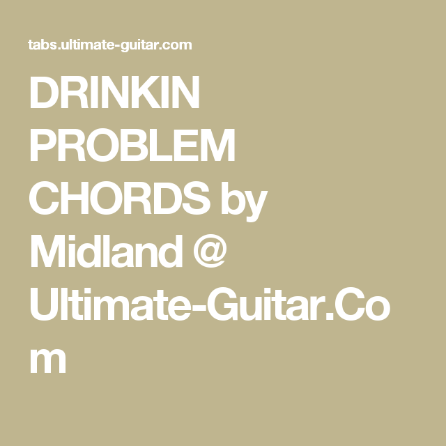 DRINKIN PROBLEM CHORDS by Midland @ Ultimate-Guitar.Com | Guitar ...