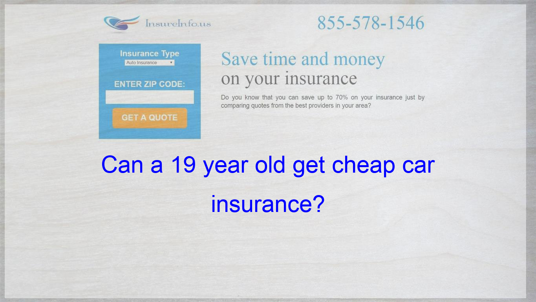 Can A 19 Year Old Get Cheap Car Insurance Cheap Car Insurance Compare Quotes Cheap Car Insurance Quotes