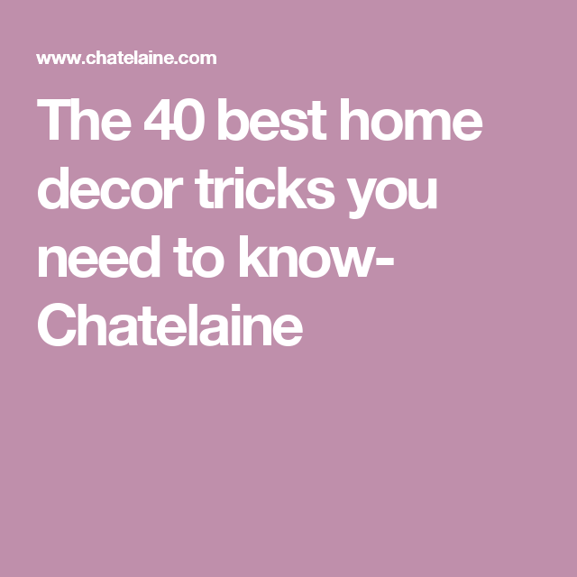 The 40 Best Home Decor Tricks You Need To Know