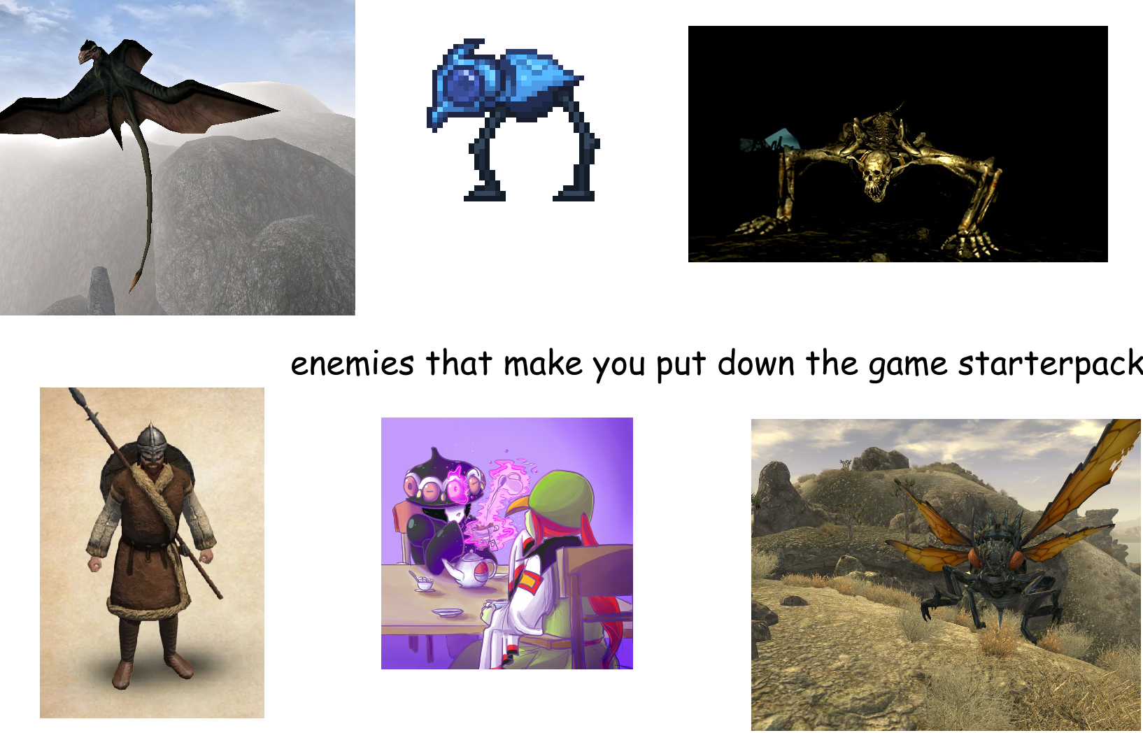 Enemies that make you quit the game starter pack