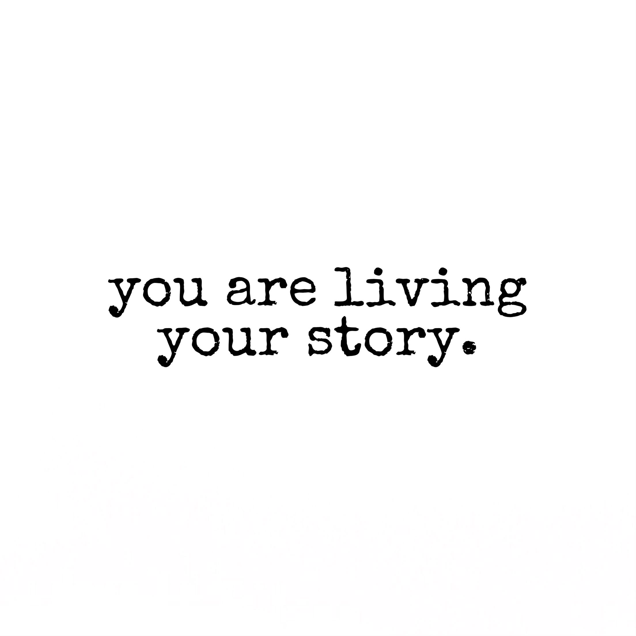 You are living your story Quotes, Live for yourself, Story
