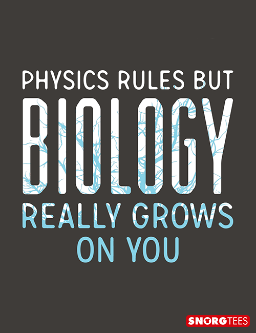 Biology Really Grows On You T Shirt Snorgtees Science Quotes Funny Science Quotes Funny Quotes