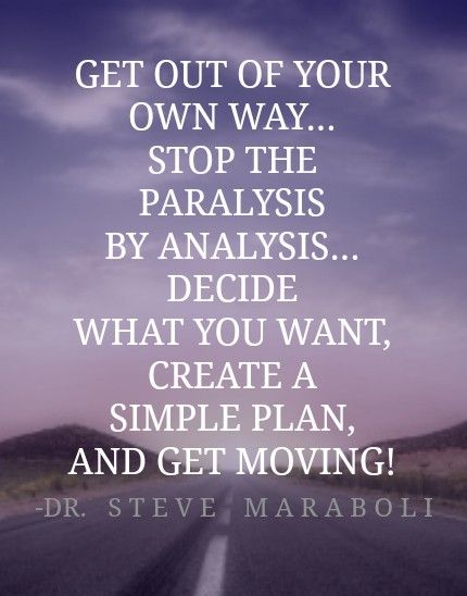 Get Moving And Get Our Of Your Own Way Paralysis By Analysis