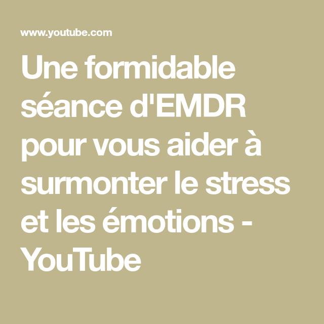 Une Formidable Seance D Emdr Pour Vous Aider A Surmonter Le Stress Et Les Emotions Youtube Emdr Emotions Stress
