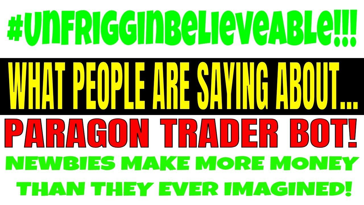 Paragon Trader Bot-What Other People Are Saying! Easy