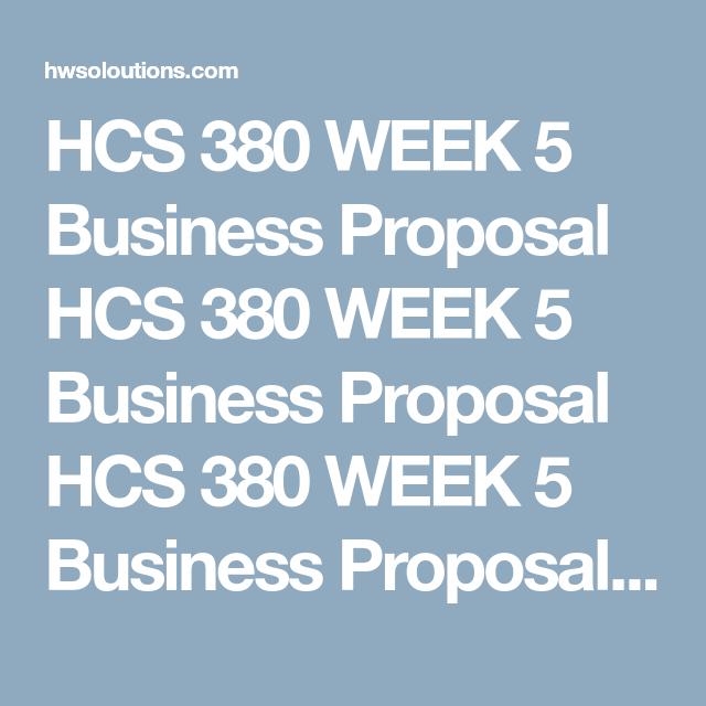 Hcs 380 Week 5 Business Proposal Hcs 380 Week 5 Business Proposal