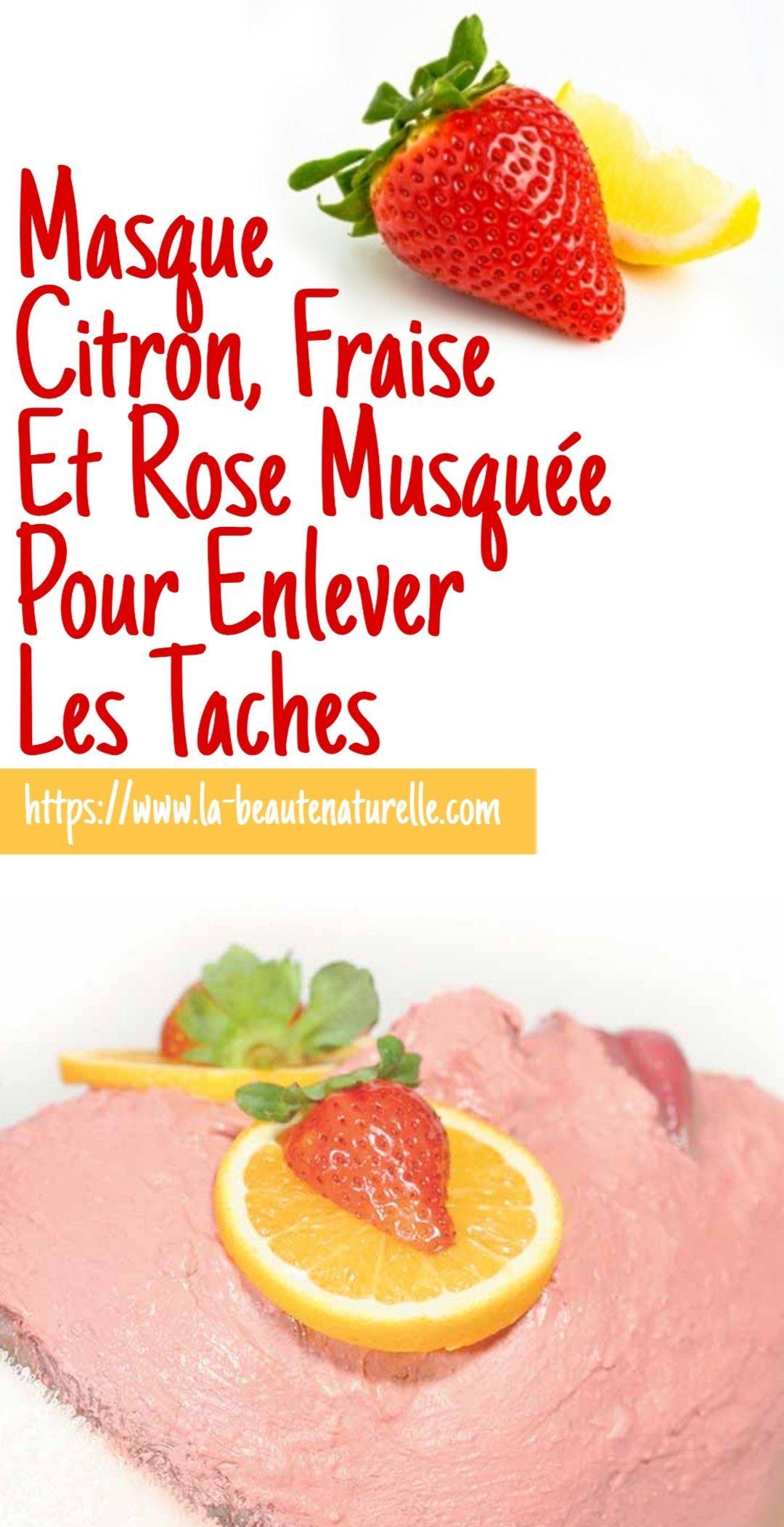 Masque Citron Fraise Et Rose Musquee Pour Enlever Les Taches Avec Images Tache Masque Soin De La Peau