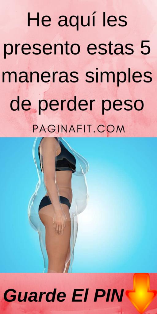 He aquí les presento estas 5 maneras simples de perder peso - Pagina Fit #perderpeso #adelgazar #sal...