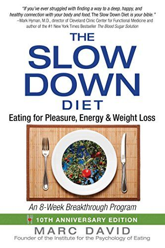 The Slow Down Diet: Eating for Pleasure, Energy, and Weig...