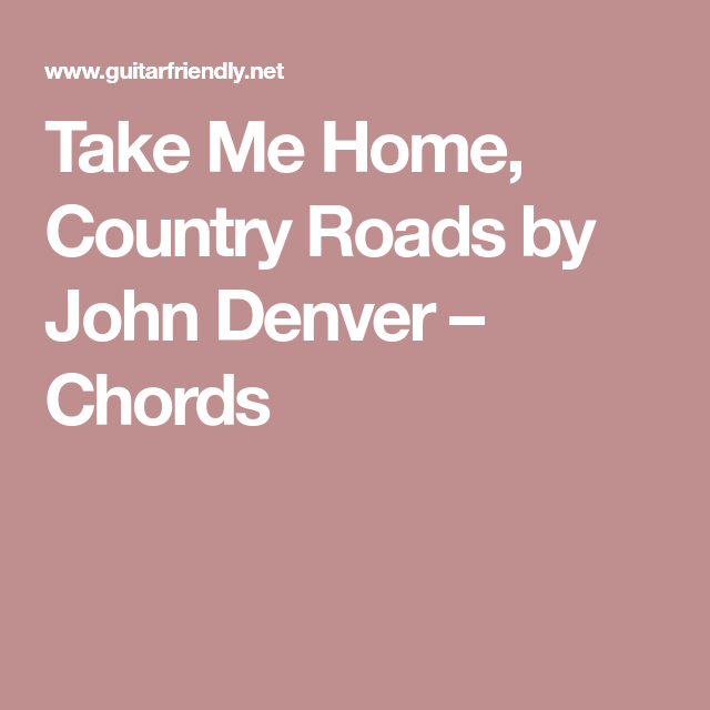 Take Me Home Country Roads By John Denver Chords Guitar Chords