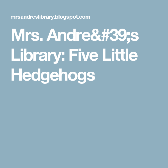 Mrs. Andre's Library: Five Little Hedgehogs