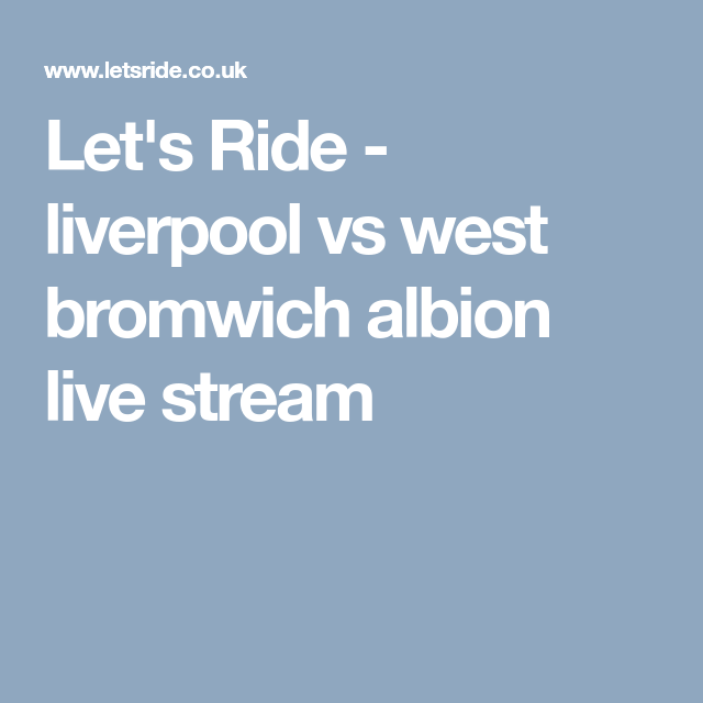 Let S Ride Liverpool Vs West Bromwich Albion Live Stream West Bromwich West Bromwich Albion Albion Sur.ly for drupal sur.ly extension for both major drupal version is. pinterest