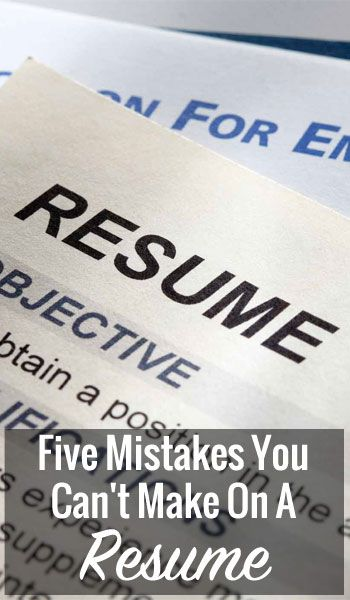 Five Mistakes You Can\u0027t Make On A Resume Dream job, Frugal living