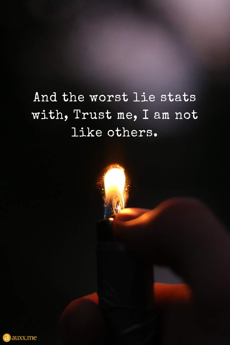 And The Worst Lie Stats With Trust Me I Am Not Like Others Lighter Fire Light Wonder Quotes Good Life Quotes Positive Quotes For Life