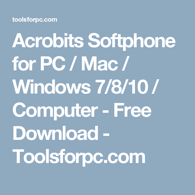 Acrobits Softphone for PC / Mac / Windows 7/8/10 / Computer - Free