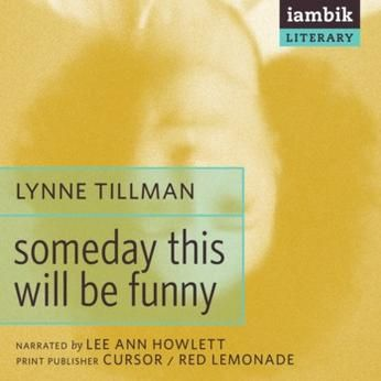 Someday This Will Be Funny by Lynne Tillman.  A collection of short stories by a noted New York writer that range from a little black book hidden from a wife in a safe-deposit box to a woman who responds to an old boyfriend's published book (where things written are not quite as she remembers them) to an imaginary conversation between Marvin Gaye and John Lennon.