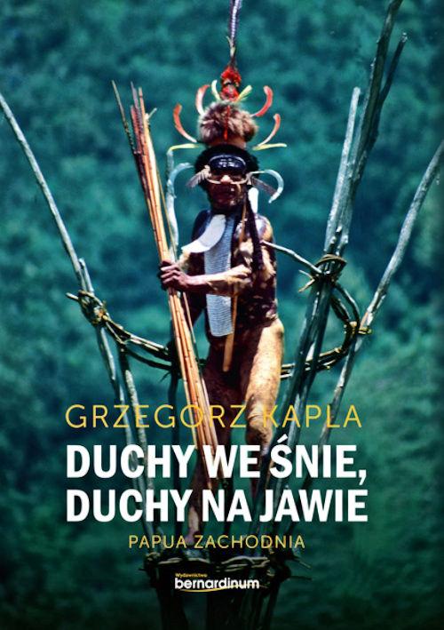 Duchy We Snie Duchy Na Jawie Papua Zachodnia Grzegorz Kapla Ksiazki Podroznicze Recenzje Ksiazek I Duchy