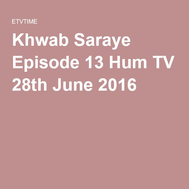 Khwab Saraye Episode 13 Hum TV 28th June 2016