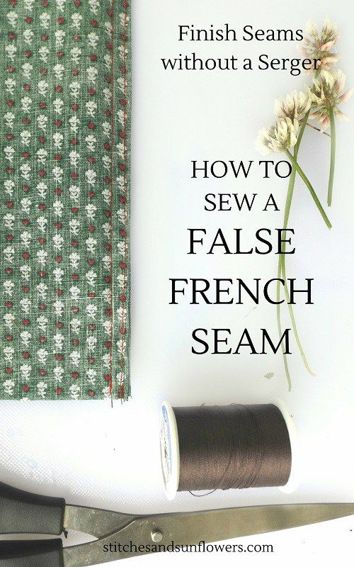 "How to Sew a False French Seam (A part of the ""Finish Seams without a Serger."" series) stitchesandsunflowers.com"