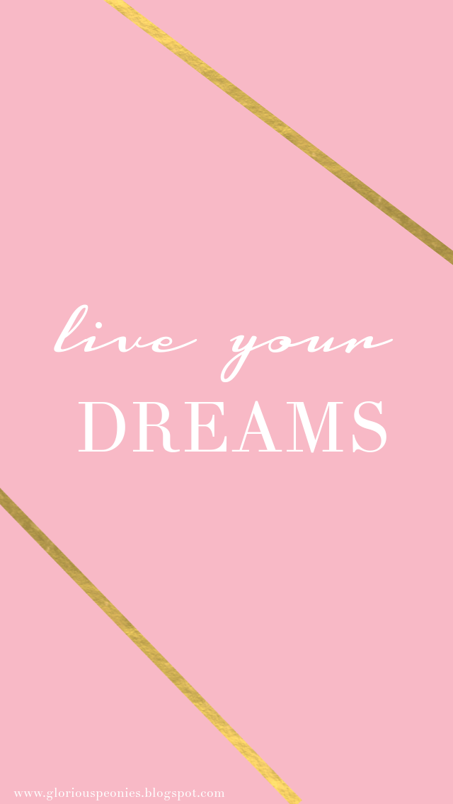 Pink Gold Live Your Dreams Iphone Background Wallpaper Phone Lock Screen