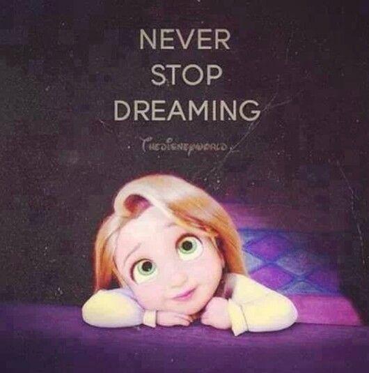 Never Stop Dreaming. #Disney #DisneyQuotes #Tangled #Rapunzel