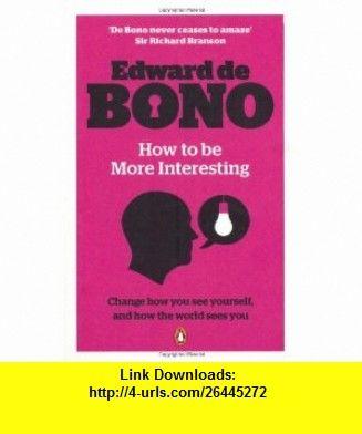 How to be more interesting edward de bono 9780141040868 edward de how to be more interesting edward de bono 9780141040868 edward de bono fandeluxe Choice Image