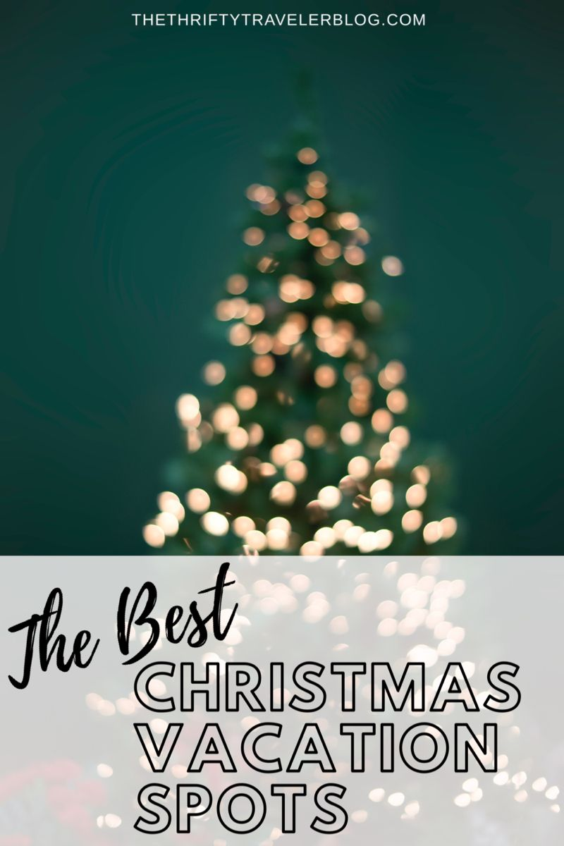 Top 8 Places To Spend Christmas Thrifty Traveler In 2020 Safe Vacations Christmas Cruises Christmas Travel