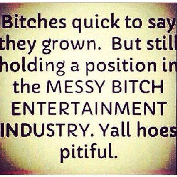 Yes your messy bitch, all that stalking you be doing..lol | quotes