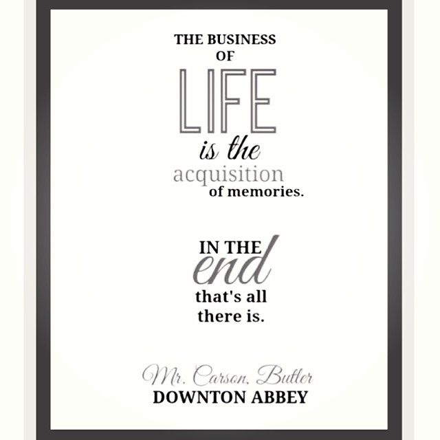 The Business of Life is the Acquisition of Memories, In the End that's all there is.