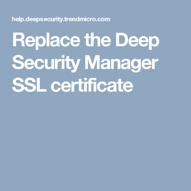 Replace The Deep Security Manager Ssl Certificate Ssl Certificate