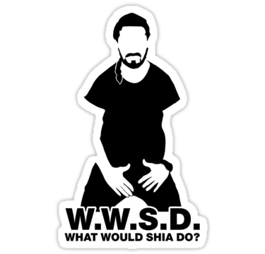 What Would Shia Labeouf Do Sticker By Spookyruthy Shia Labeouf Shia Vinyl Sticker