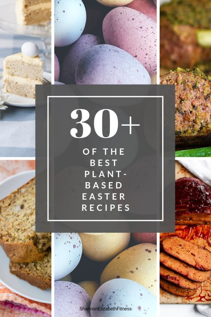 30+ Of The Best Plant-Based Easter Recipes - Shannon Elizabeth Fitness #Easter #easter recipes dinne...